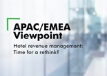 APAC/EMEA Viewpoint - Hotel revenue management: Time for a rethink?