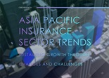 Asia Pacific Insurance Sector Trends - Sustaining Growth Through Changes and Challenges March 2019