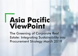 Asia Pacific ViewPoint - The Greening of Corporate Real Estate: Integrating Sustainability into Procurement Strategy March 2019