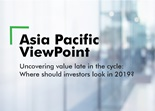 Asia Pacific Viewpoint - Uncovering value late in the cycle: Where should investors look in 2019?